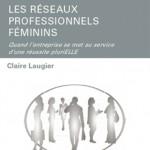 Les réseaux professionnels féminins : Quand l'entreprise se met au service d'une réussite pluriELLE