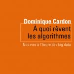 """Note de lecture : """"A quoi rêvent les algorithmes, nos vies à l'heure des big data"""" de Dominique Cardon"""